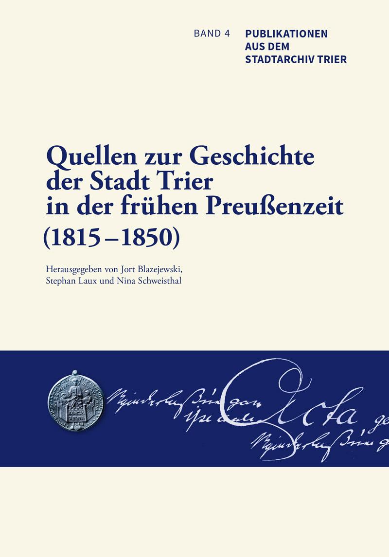 Quellen zur Geschichte der Stadt Trier in der frühen Preußenzeit