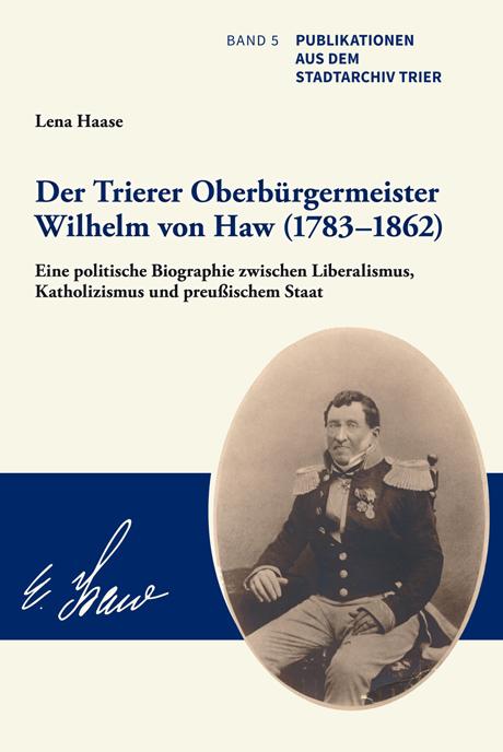 Der Trierer Oberbürgermeister Wilhelm von Haw (1783–1862)